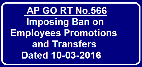 AP G.O.RT.No.566 Imposing Ban on Employees Promotions and Transfers to Certain Departments Dated 10-03-2016|A.P. Reorganization Act, 2014 – Ban imposed on all promotions, appointments, transfers, revision of seniority and change in terms and conditions of employment till final allocation completed – Final allocation of employees completed by Government of India to certain Departments - Relaxation of ban - Orders – Issued./2016/03/ap-gortno566-imposing-ban-on-employees-promotions-and-transfers-certain-departments-dated-10-03-2016.html