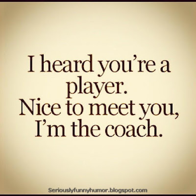 I heard you're a player. Nice to meet you, I'm the coach. #Cool