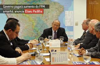 Governo pagará aumento do FPM amanhã, anuncia Eliseu Padilha