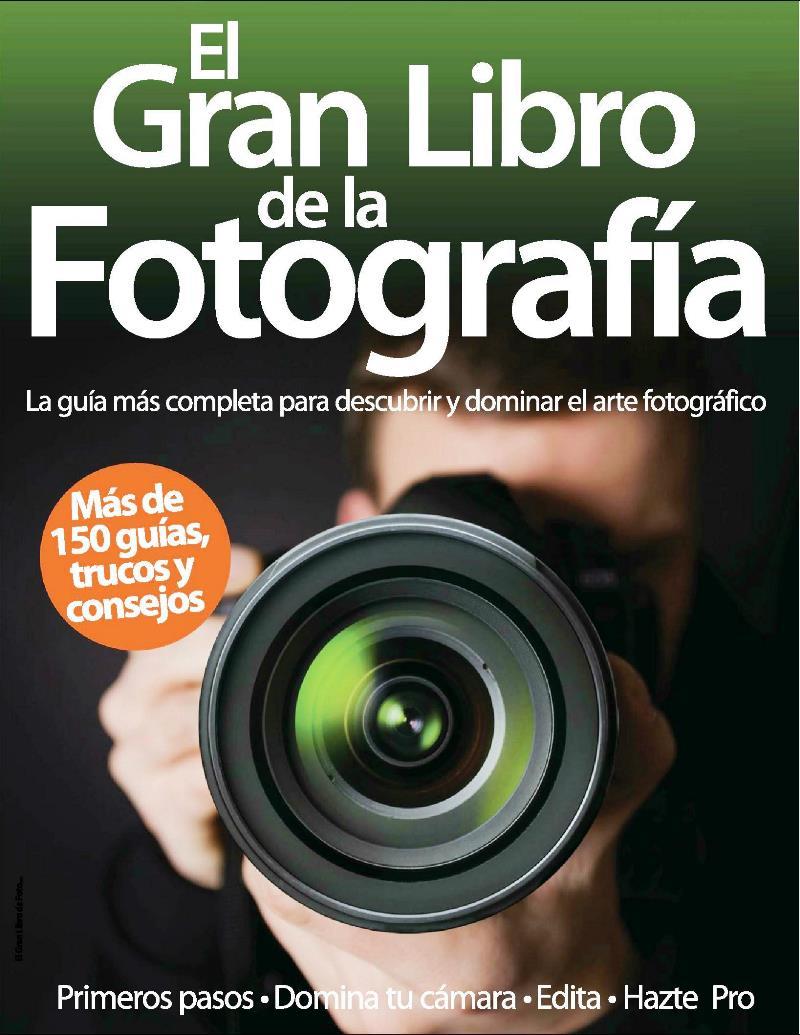 El gran libro de la fotografía: La guía más completa para descubrir y dominar el arte fotográfico – Axel Springer