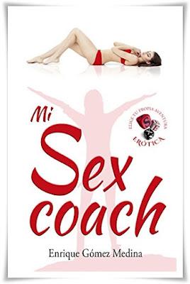 Mi sex coach. Elige tu propia aventura erótica. Enrique Gómez Medina