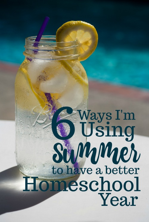 6 Ways I'm Using Summer to Have a Better Homeschool Year #homeschool