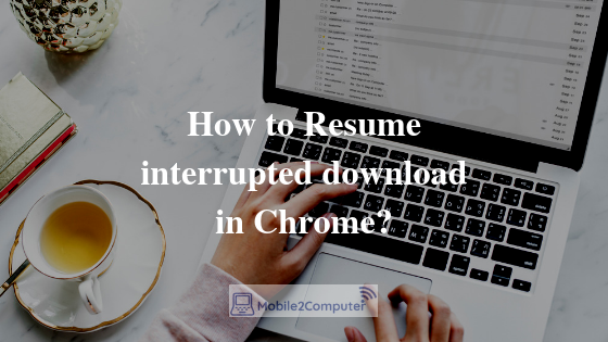 How to resume failed download in Google Chrome