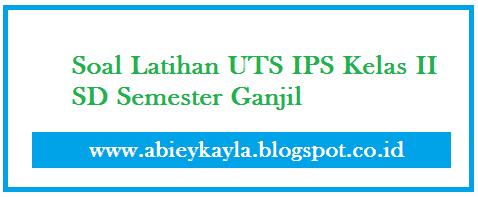 Soal Latihan UTS IPS Kelas 2 SD Semester 1/Ganjil Kurikulum KTSP Terbaru