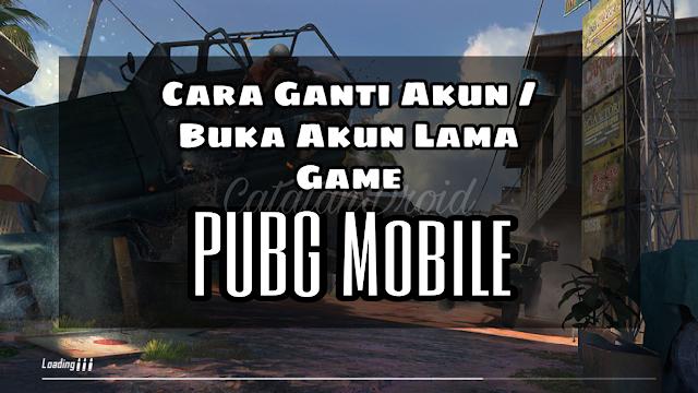 Cara Ganti Akun Buka Akun Lama Game PUBG Mobile Tanpa Aplikasi