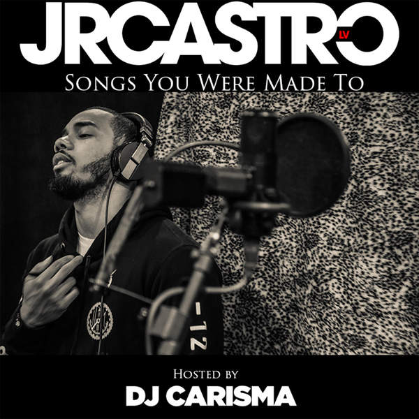 JR Castro - Songs You Were Made To (Hosted by DJ Carisma) - EP Cover