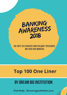 Banking Current Affairs PDF 2018 Top 100 One Liner- Dream Big Institution
