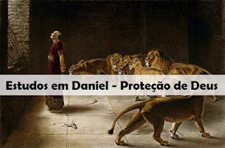 Estudos em Daniel - Proteção de Deus