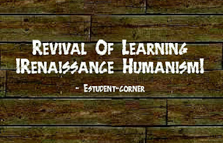 Revival of learning Renaissance Humanism