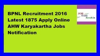 BPNL Recruitment 2016 Latest 1875 Apply Online AHW Karyakartha Jobs Notification