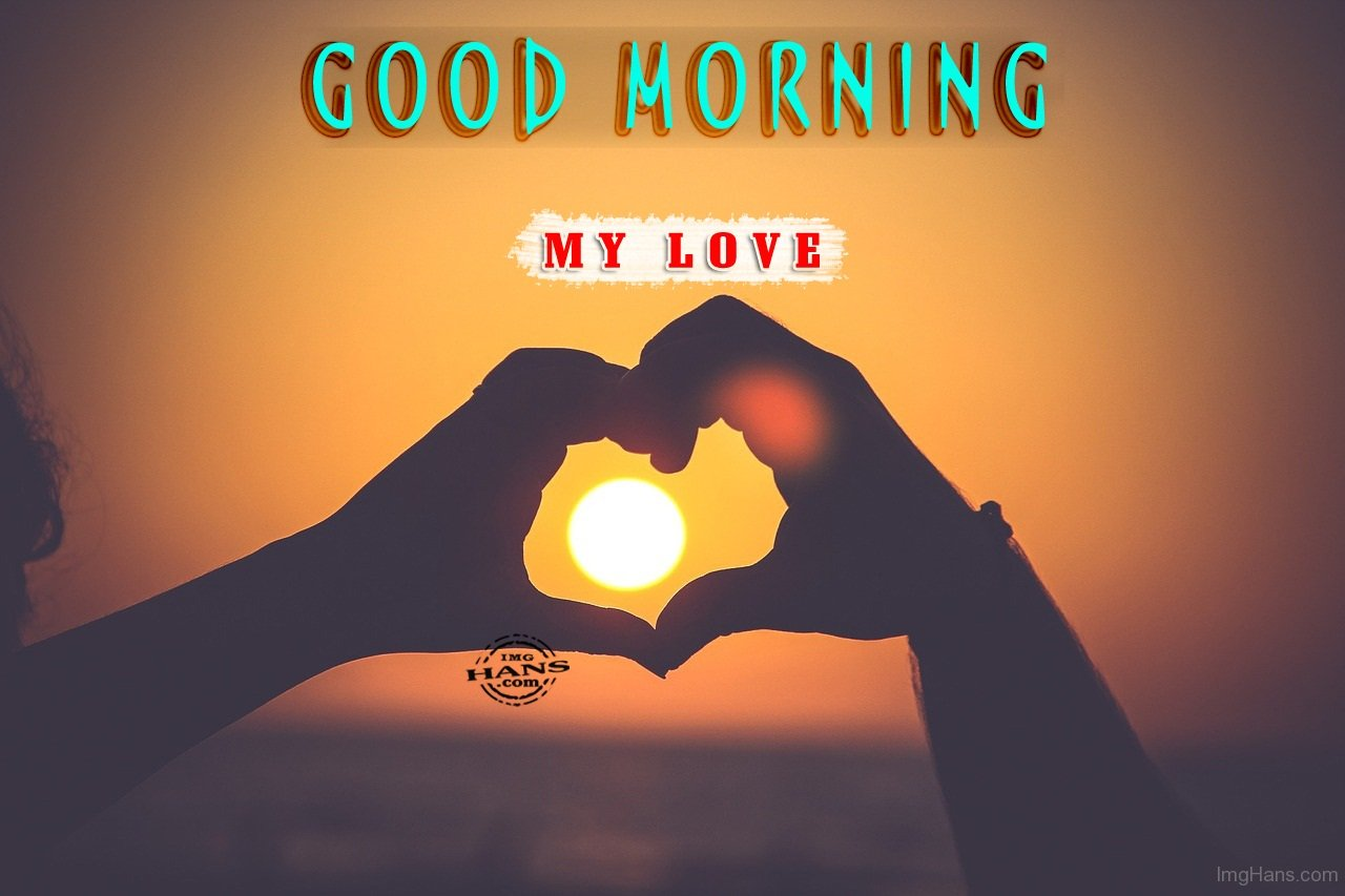 Good Morning My Love Quotes For Him Sweet Good Morning My Love Messages And Quotes With Images