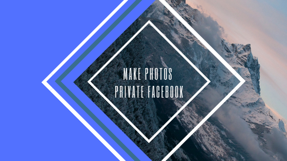 Make Photos Private On Facebook<br/>
