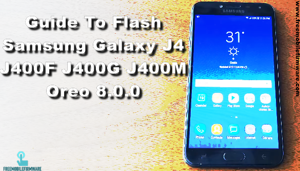 Guide To Flash Samsung Galaxy J4 J400F J400G J400M Oreo 8.0.0 Odin Method