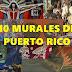Diez importantes e impresionantes murales de arte en Puerto Rico