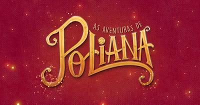 Resumo da novela As Aventuras de Poliana: capítulos de 06/05 a 10/05/2019