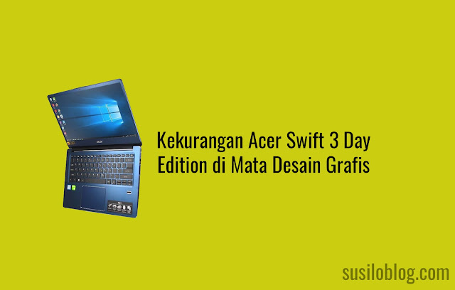 Kekurangan Acer Swift 3 Day Edition di Mata Desain Grafis