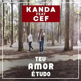 Kanda - Teu Amor É Tudo (Feat. Cef) 2019 Download Mp3