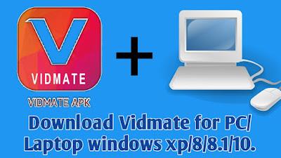 Download Vidmate for PC/Laptop windows xp/8/8.1/10.