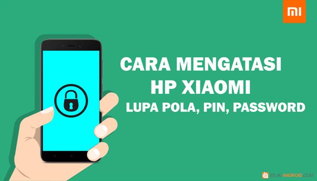 cara-mengatasi-hp-xiaomi-lupa-pola-pin-atau-password-tanpa-hapus-data