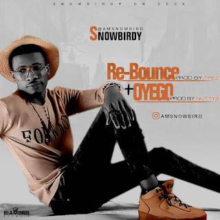 SnowBird – Re Bounce + OyeGo | @AmSnowBird 2