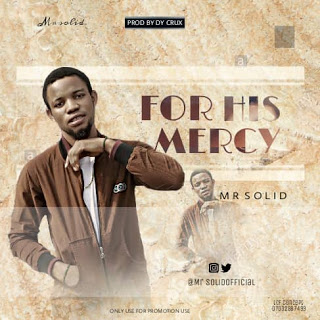 MUSIC: Mr. Solid - For His Mercy