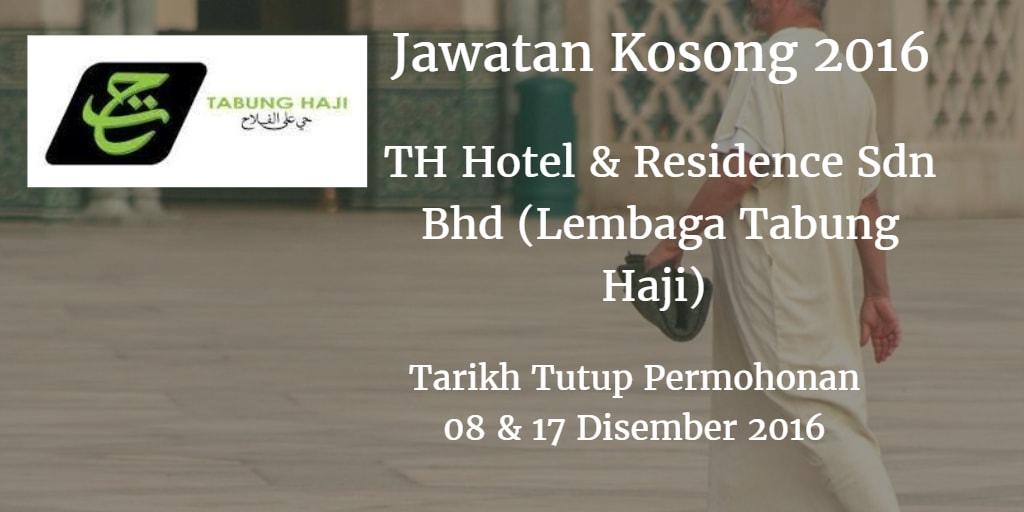 Jawatan Kosong TH Hotel & Residence Sdn Bhd (Lembaga Tabung Haji)  08 & 17 Disember 2016