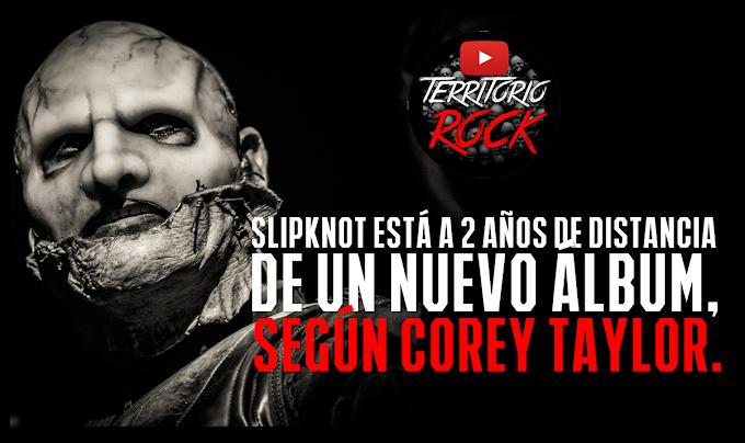 Slipknot está a 2 años de distancia de un nuevo álbum, según Corey Taylor + video