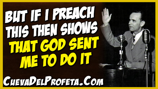 But if I preach this then shows that God sent Me to do it - William Marrion Branham Quotes