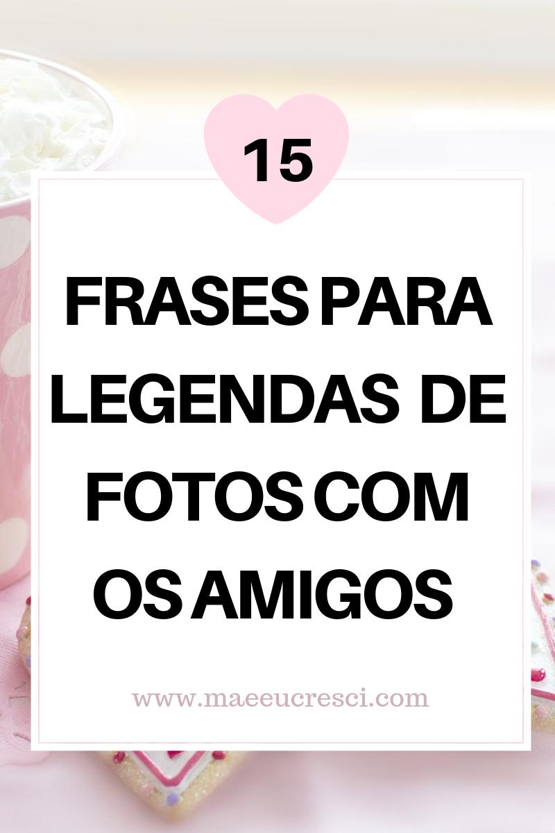 15 Frases Para Legendas De Fotos Com Os Amigos Beatriz