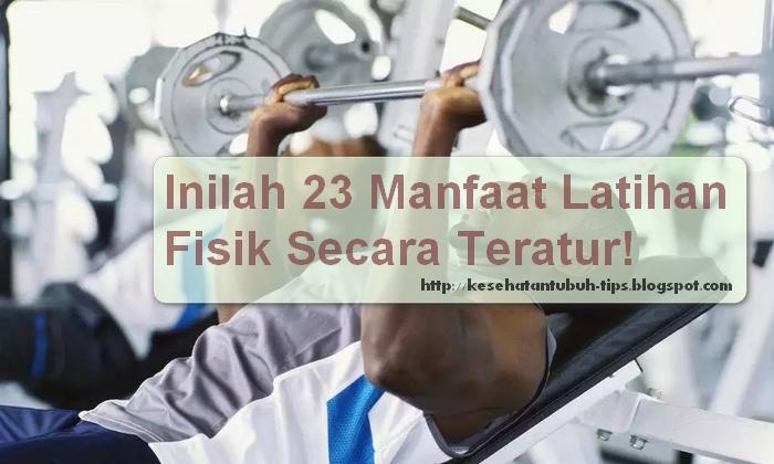 Inilah 23 Manfaat Latihan Fisik Secara Teratur!