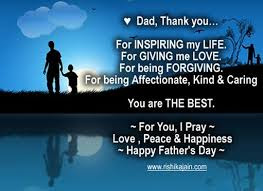 father's day from daughter:Dad, thank you for inspiring my life. For giving me love. For being forging. For being affectionate, kind and caring you are the best. For you, I pray love, peace and happiness happy father's day