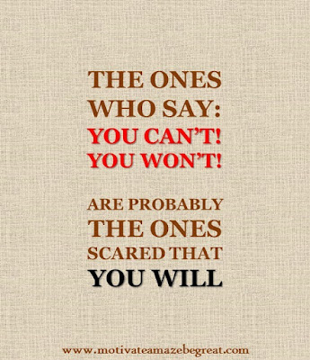 "Motivational Pictures Quotes, Facebook Page, MotivateAmazeBeGREAT, Inspirational Quotes, Motivation, Quotations, Inspiring Pictures, Success, Quotes About Life, Life Hack: ""The ones who say You Can't You Won't. Are probably the Ones Scared That You WILL."""