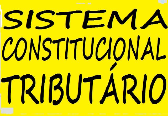 SISTEMA CONSTITUCIONAL TRIBUTÁRIO