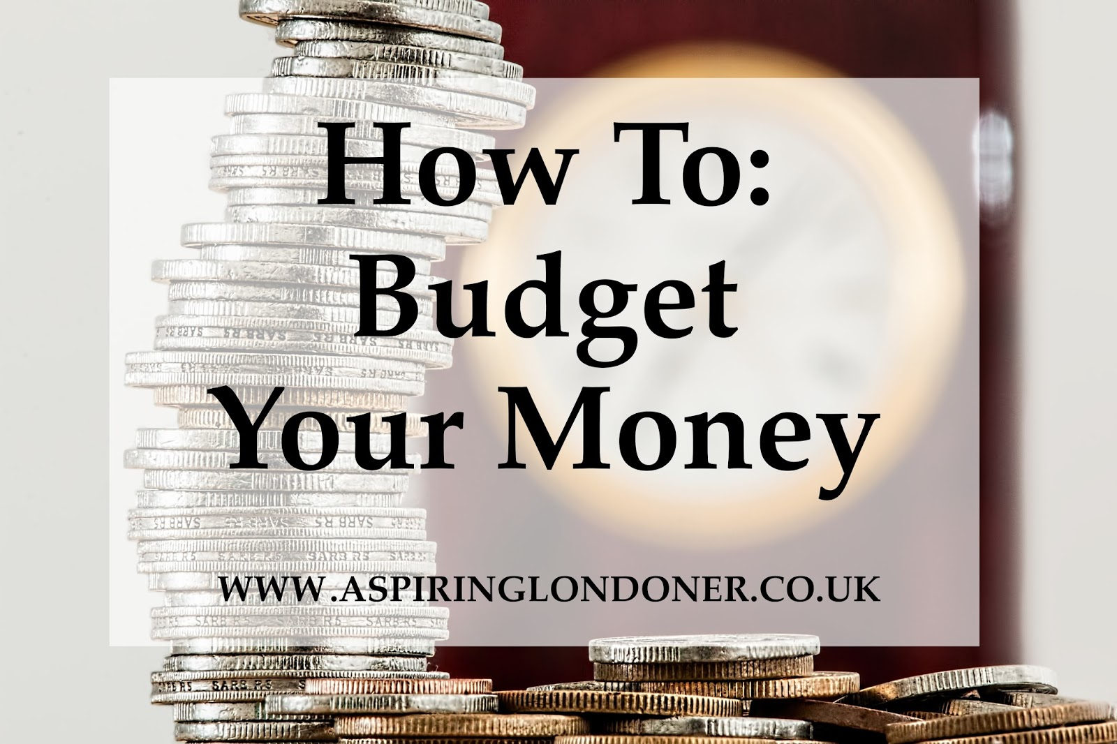 How To Budget Your Money - Aspiring Londoner