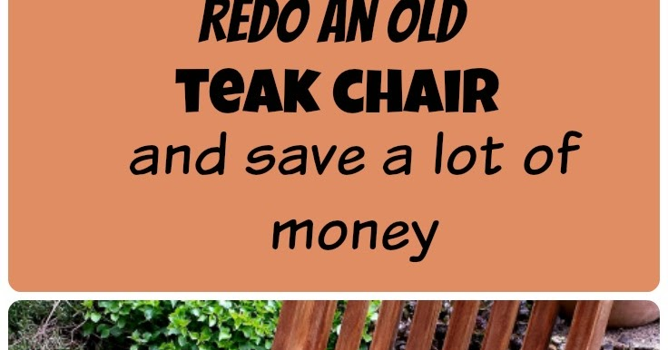 refurbish that withered teak wood chair and give it a new look and safe a lot of money