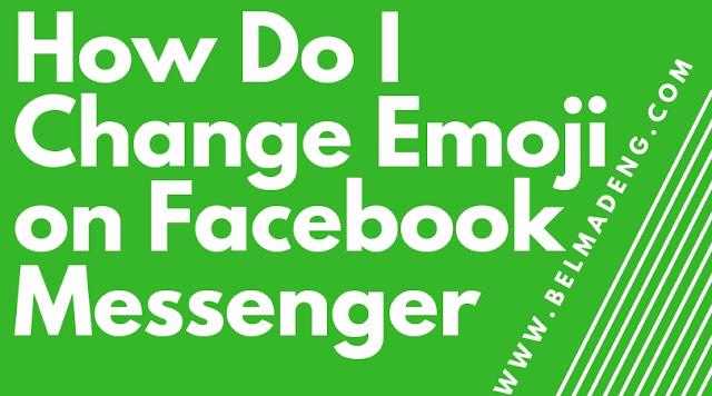 How Do I Change Emoji on Facebook Messenger