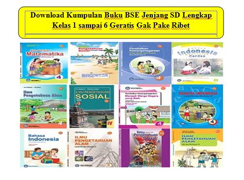 Download Kumpulan Buku BSE Jenjang SD Lengkap Kelas 1 sampai 6 Geratis Gak Pake Ribet