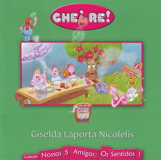Cheire! Giselda Laporta Nicolelis. Nossos 5 Amigos: Os sentidos! Editora Porto de Ideias. Capa de Livro. Book Cover. 2008.