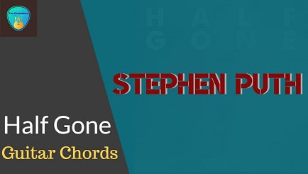 HALF GONE Guitar Chords with Lyrics ACCURATE | STEPHEN PUTH