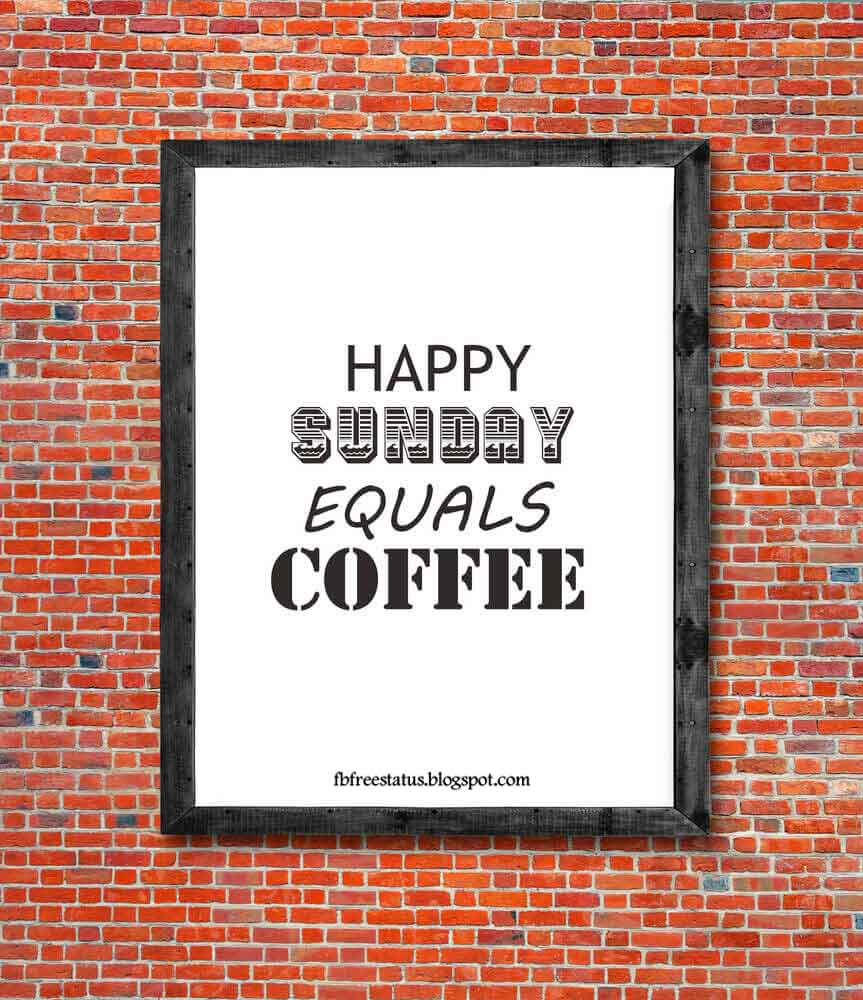 Happy Sunday Equals Coffee.