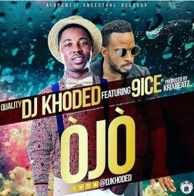 Download music: DJ Khoded ft. 9ice – OJO (Prod. Krizbeat)