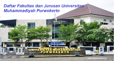 Daftar Fakultas dan Jurusan UMP Universitas Muhammadiyah Purwokerto