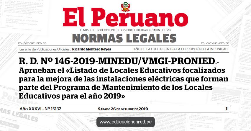 R. D. Nº 146-2019-MINEDU/VMGI-PRONIED - Aprueban el «Listado de Locales Educativos focalizados para la mejora de las instalaciones eléctricas que forman parte del Programa de Mantenimiento de los Locales Educativos para el año 2019»