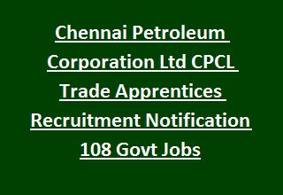 Chennai Petroleum Corporation Ltd CPCL Trade Apprentices Recruitment Notification 108 Govt Jobs Apply Online