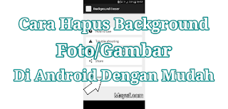 Tutorial Cara Hapus Background Foto/Gambar Di Android Terbaru