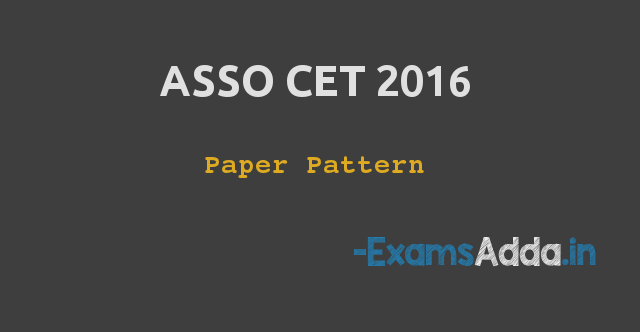 Exam / Paper Pattern of ASSO CET 2016