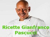 Ricette Gianfranco Pascucci da La Prova del Cuoco