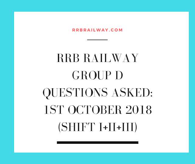 RRB Railway Group D Questions Asked: 1st October 2018 (Shift I+II+III)
