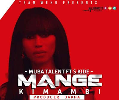 S Kide Ft Muba Talent – Mange Kimambi