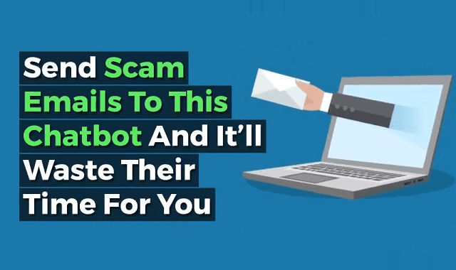 Send Scam Emails to This Chatbot and It'll Waste Their Time for You